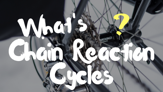 Chain Reaction Cyclesとは?